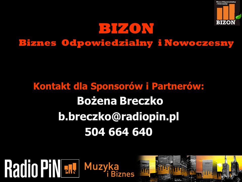 11/5/20139 Kontakt dla Sponsorów i Partnerów: Bożena Breczko b.breczko@radiopin.pl 504 664 640 BIZON Biznes Odpowiedzialny i Nowoczesny