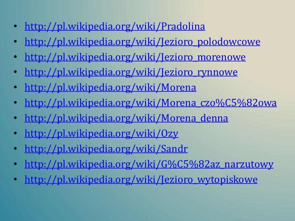 http://pl.wikipedia.org/wiki/Pradolina http://pl.wikipedia.org/wiki/Jezioro_polodowcowe http://pl.wikipedia.org/wiki/Jezioro_morenowe http://pl.wikipe
