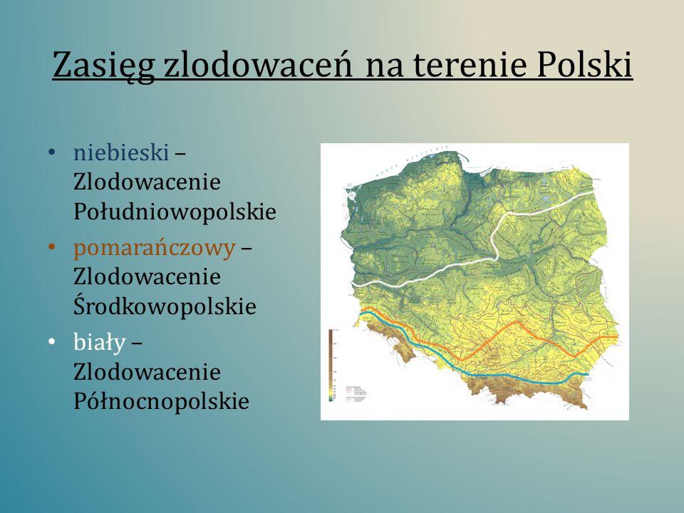 Zasięg zlodowaceń na terenie Polski niebieski – Zlodowacenie Południowopolskie pomarańczowy – Zlodowacenie Środkowopolskie biały – Zlodowacenie Północ