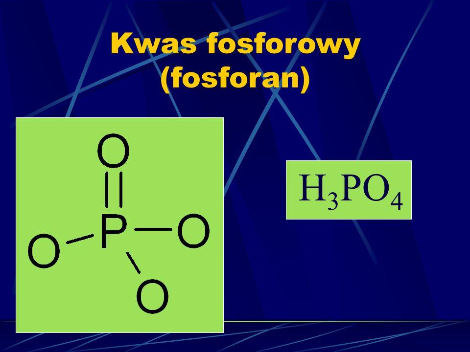Kwas fosforowy (fosforan) H 3 PO 4
