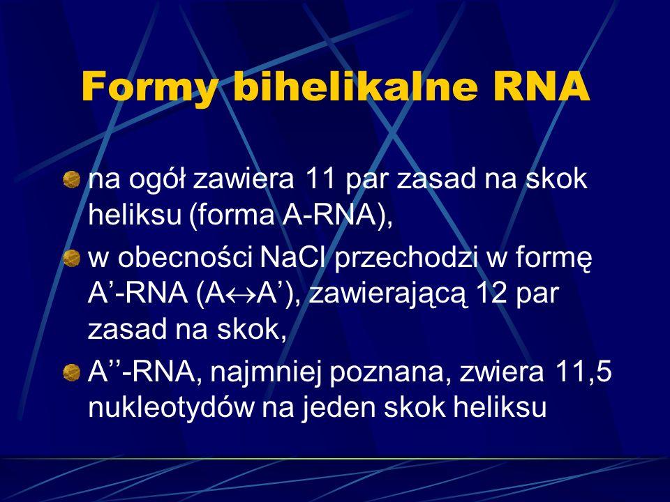 Formy bihelikalne RNA na ogół zawiera 11 par zasad na skok heliksu (forma A-RNA), w obecności NaCl przechodzi w formę A-RNA (A A), zawierającą 12 par
