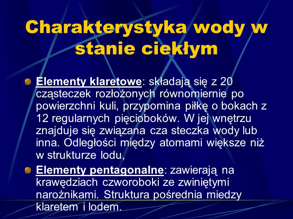 Charakterystyka wody w stanie ciekłym Elementy klaretowe: składają się z 20 cząsteczek rozłożonych równomiernie po powierzchni kuli, przypomina piłkę