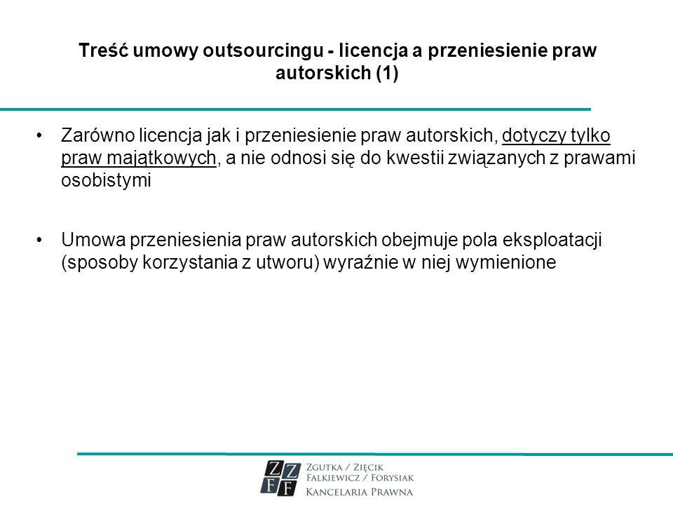 Treść umowy outsourcingu - licencja a przeniesienie praw autorskich (1) Zarówno licencja jak i przeniesienie praw autorskich, dotyczy tylko praw mająt