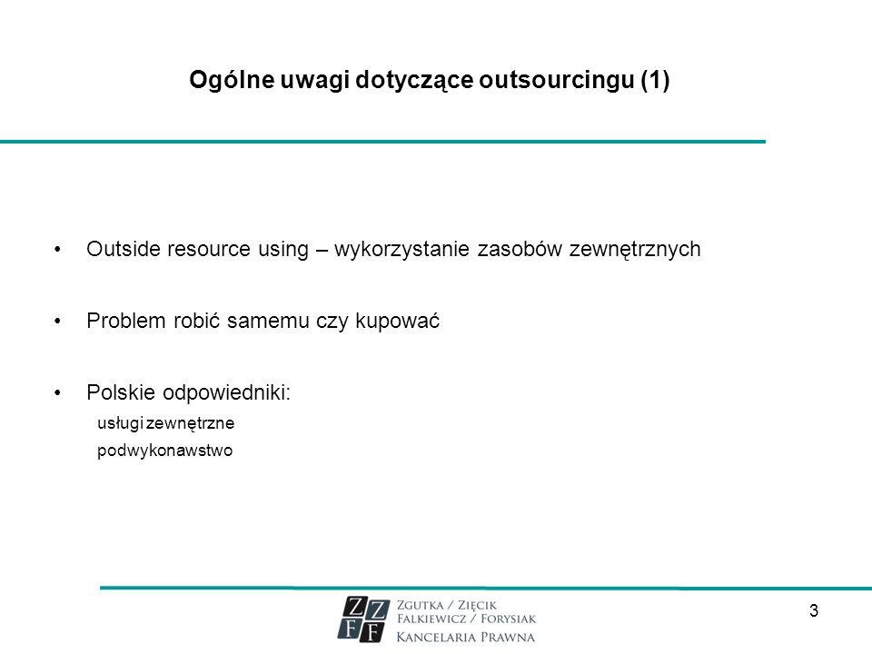 3 Ogólne uwagi dotyczące outsourcingu (1) Outside resource using – wykorzystanie zasobów zewnętrznych Problem robić samemu czy kupować Polskie odpowie