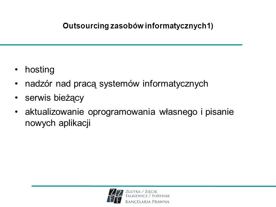 Outsourcing zasobów informatycznych1) hosting nadzór nad pracą systemów informatycznych serwis bieżący aktualizowanie oprogramowania własnego i pisani