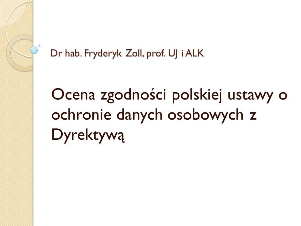 Dr hab. Fryderyk Zoll, prof. UJ i ALK Ocena zgodności polskiej ustawy o ochronie danych osobowych z Dyrektywą