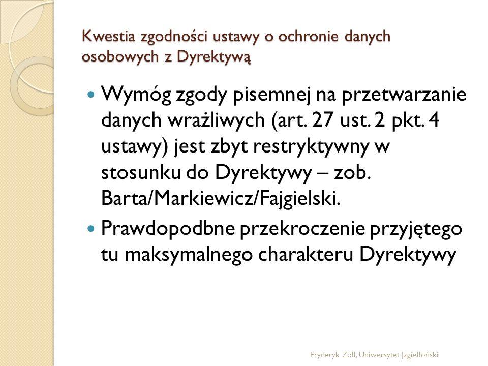 Kwestia zgodności ustawy o ochronie danych osobowych z Dyrektywą Polska ustawa przewiduje możliwość odmowy przekazania informacji w przypadku wykorzystywania danych do celów dydaktycznych i archiwalnych (Barta/Markiewicz/Fajgielski, str.