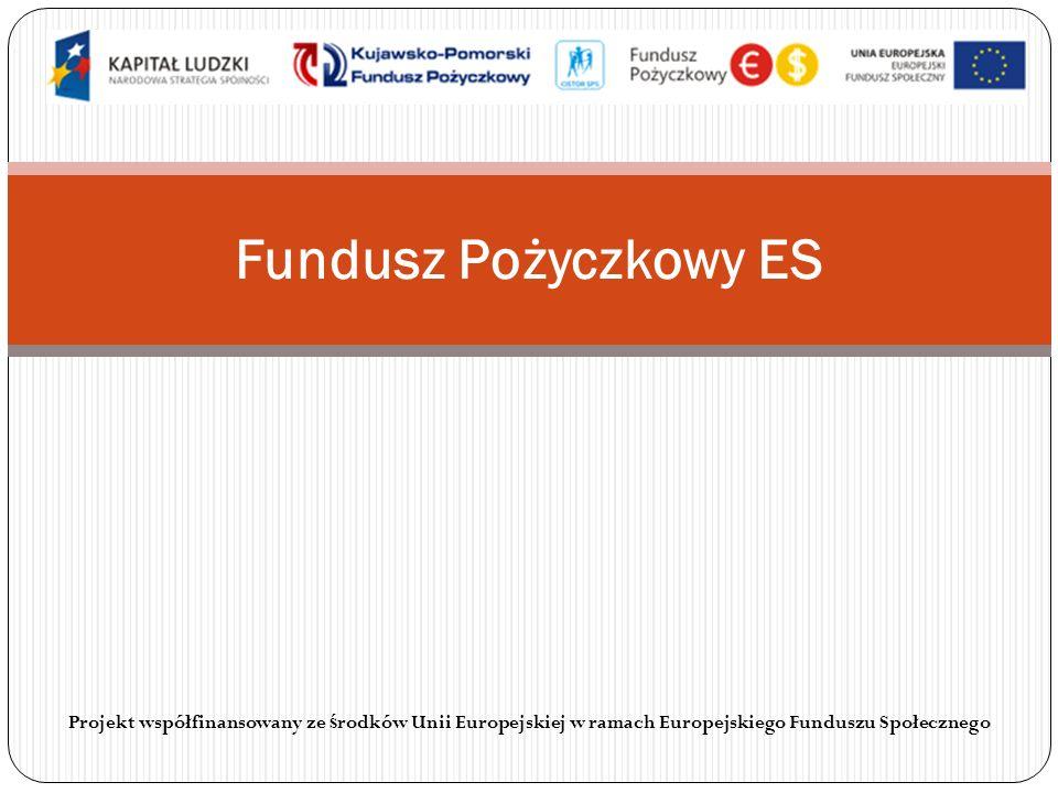 Fundusz Pożyczkowy ES Projekt współfinansowany ze ś rodków Unii Europejskiej w ramach Europejskiego Funduszu Społecznego