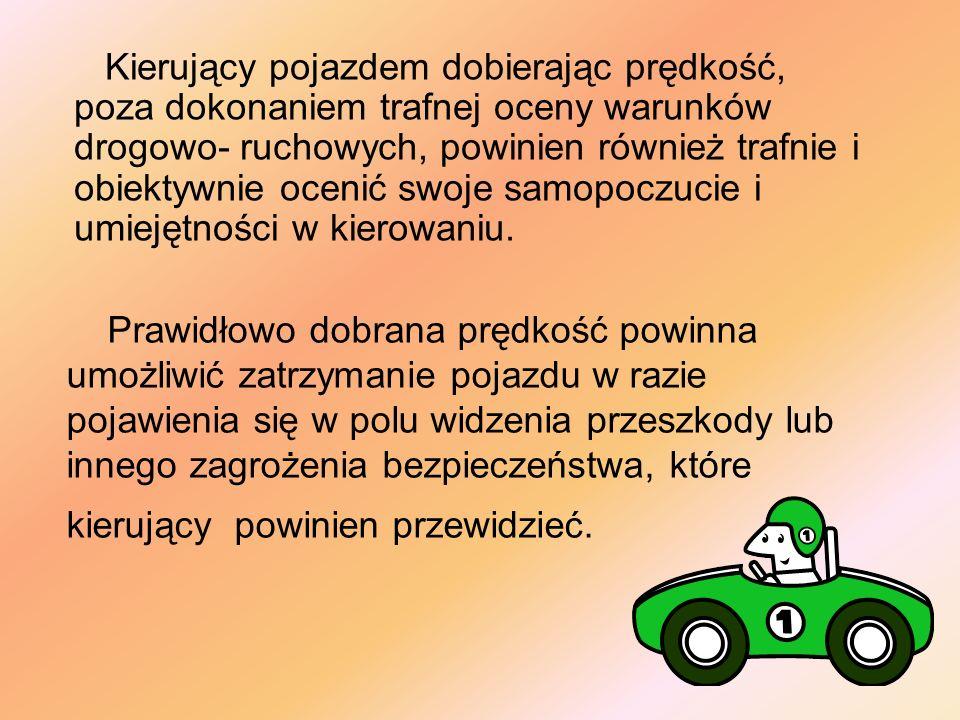 Prawidłowo dobrana prędkość powinna umożliwić zatrzymanie pojazdu w razie pojawienia się w polu widzenia przeszkody lub innego zagrożenia bezpieczeńst