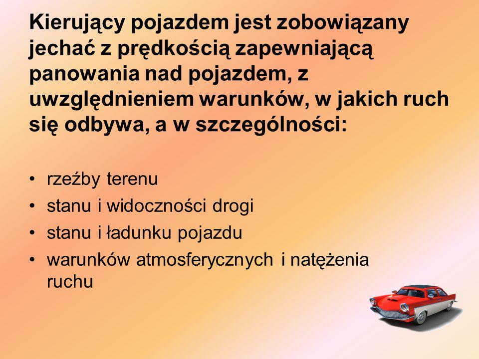 Kierujący pojazdem jest zobowiązany jechać z prędkością zapewniającą panowania nad pojazdem, z uwzględnieniem warunków, w jakich ruch się odbywa, a w