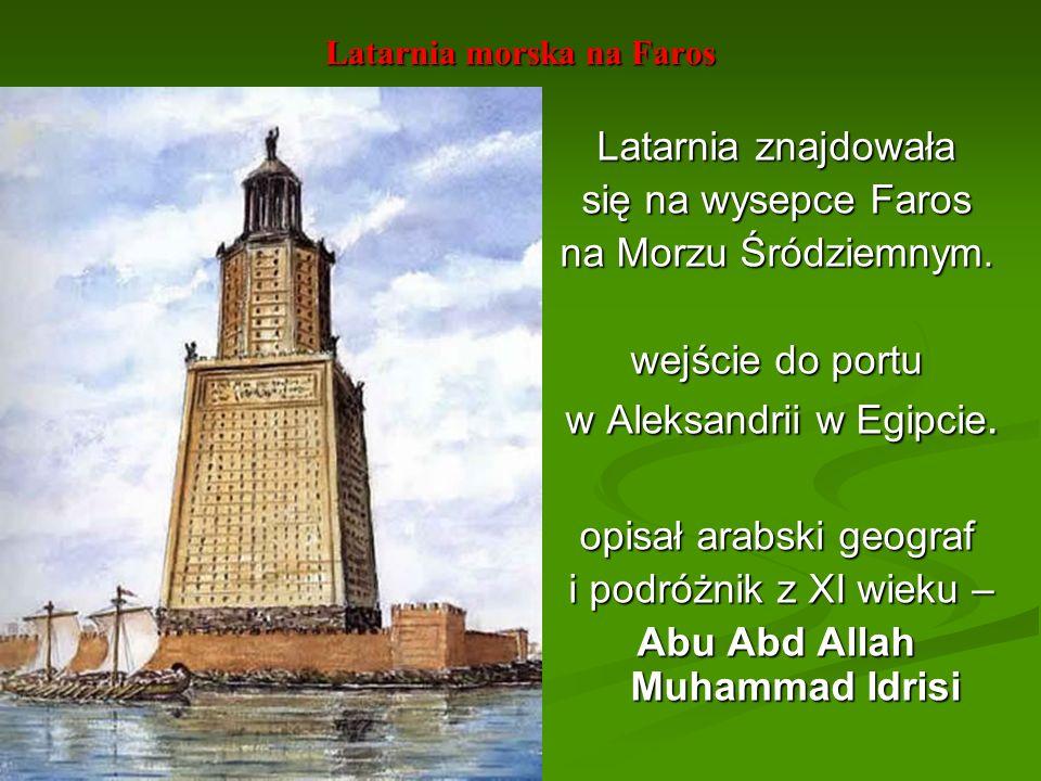 Latarnia morska na Faros Latarnia znajdowała się na wysepce Faros na Morzu Śródziemnym. wejście do portu w Aleksandrii w Egipcie. w Aleksandrii w Egip
