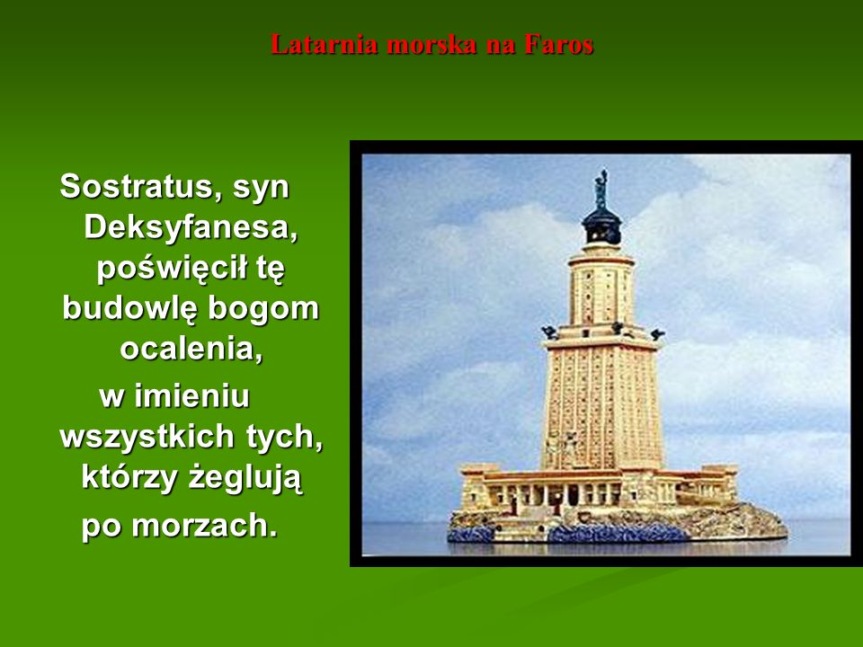Latarnia morska na Faros Sostratus, syn Deksyfanesa, poświęcił tę budowlę bogom ocalenia, w imieniu wszystkich tych, którzy żeglują po morzach. po mor
