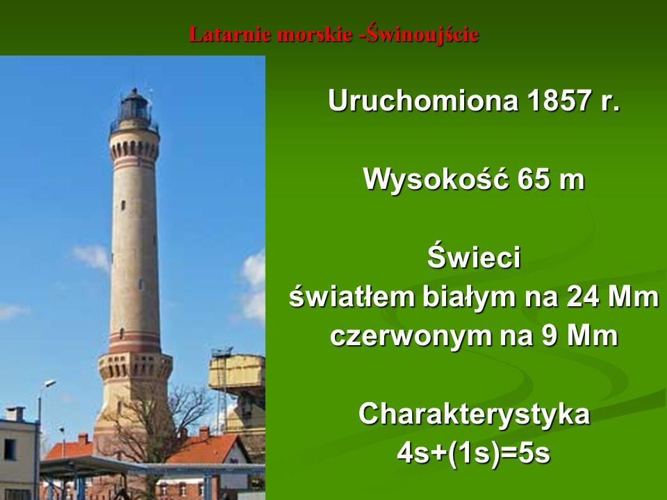 Latarnie morskie -Świnoujście Uruchomiona 1857 r. Wysokość 65 m Świeci światłem białym na 24 Mm czerwonym na 9 Mm Charakterystyka4s+(1s)=5s
