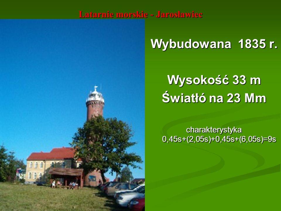 Latarnie morskie - Jarosławiec Wybudowana 1835 r. Wysokość 33 m Światłó na 23 Mm charakterystyka 0,45s+(2,05s)+0,45s+(6,05s)=9s