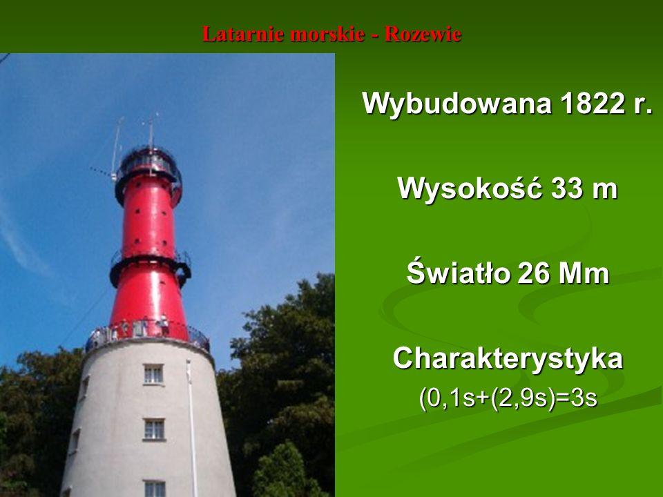 Latarnie morskie - Rozewie Wybudowana 1822 r. Wysokość 33 m Światło 26 Mm Charakterystyka(0,1s+(2,9s)=3s