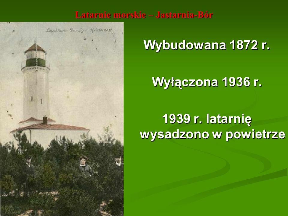 Latarnie morskie – Jastarnia-Bór Wybudowana 1872 r. Wyłączona 1936 r. 1939 r. latarnię wysadzono w powietrze