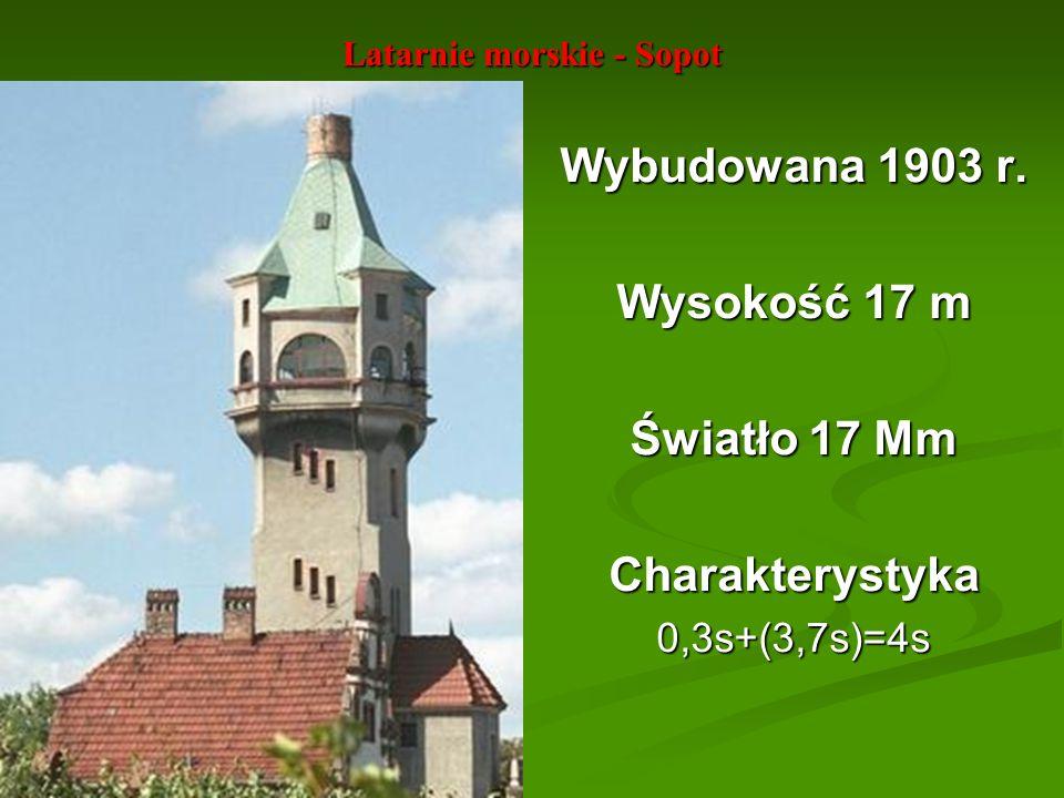 Latarnie morskie - Sopot Wybudowana 1903 r. Wysokość 17 m Światło 17 Mm Charakterystyka0,3s+(3,7s)=4s