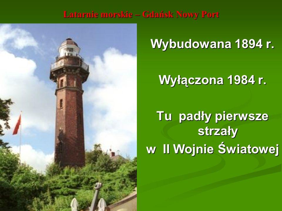 Latarnie morskie – Gdańsk Nowy Port Wybudowana 1894 r. Wyłączona 1984 r. Tu padły pierwsze strzały w II Wojnie Światowej