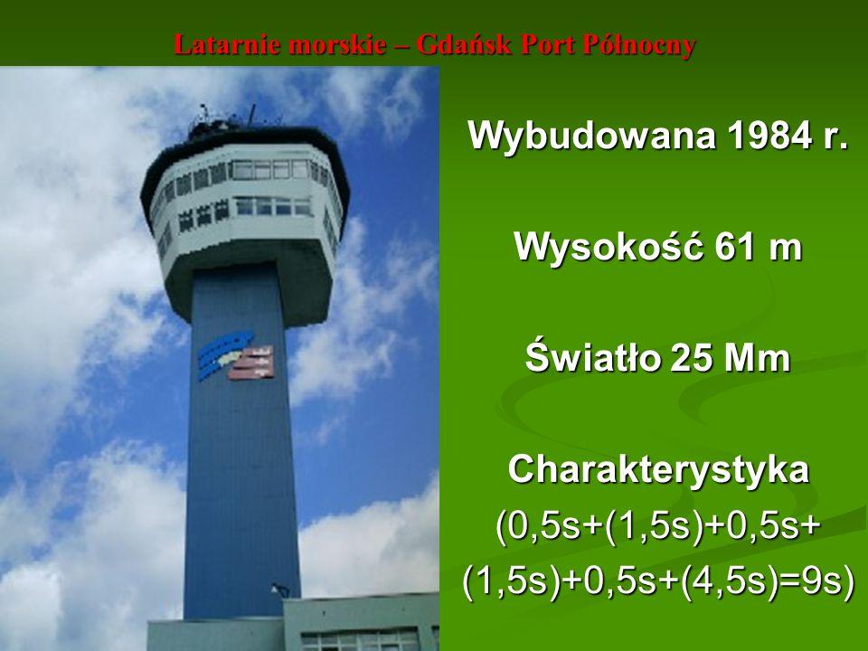 Latarnie morskie – Gdańsk Port Północny Wybudowana 1984 r. Wysokość 61 m Światło 25 Mm Charakterystyka(0,5s+(1,5s)+0,5s+(1,5s)+0,5s+(4,5s)=9s)