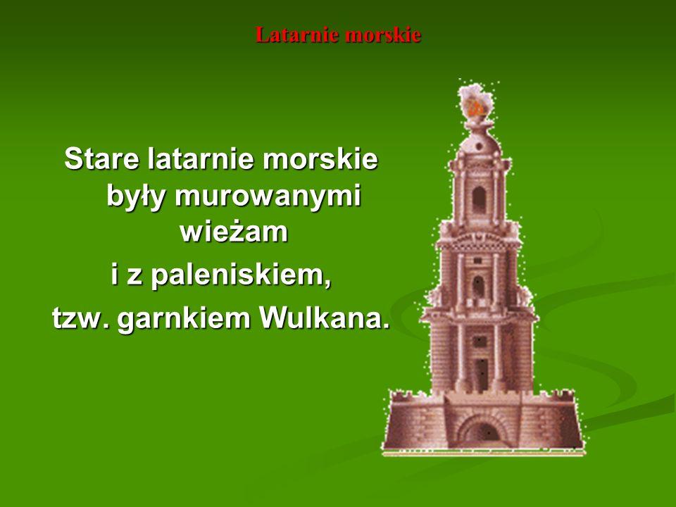 Latarnie morskie Latarnie morskie na terenie Polski najstarsza wzmianka kronikarz Adam z Bremy pisał w 1074, że w Wolinie jest garnek wulkana.