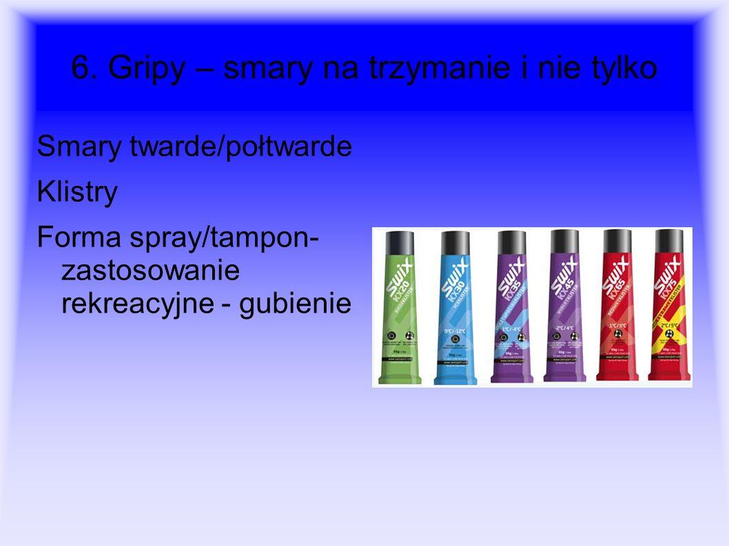6. Gripy – smary na trzymanie i nie tylko Smary twarde/połtwarde Klistry Forma spray/tampon- zastosowanie rekreacyjne - gubienie