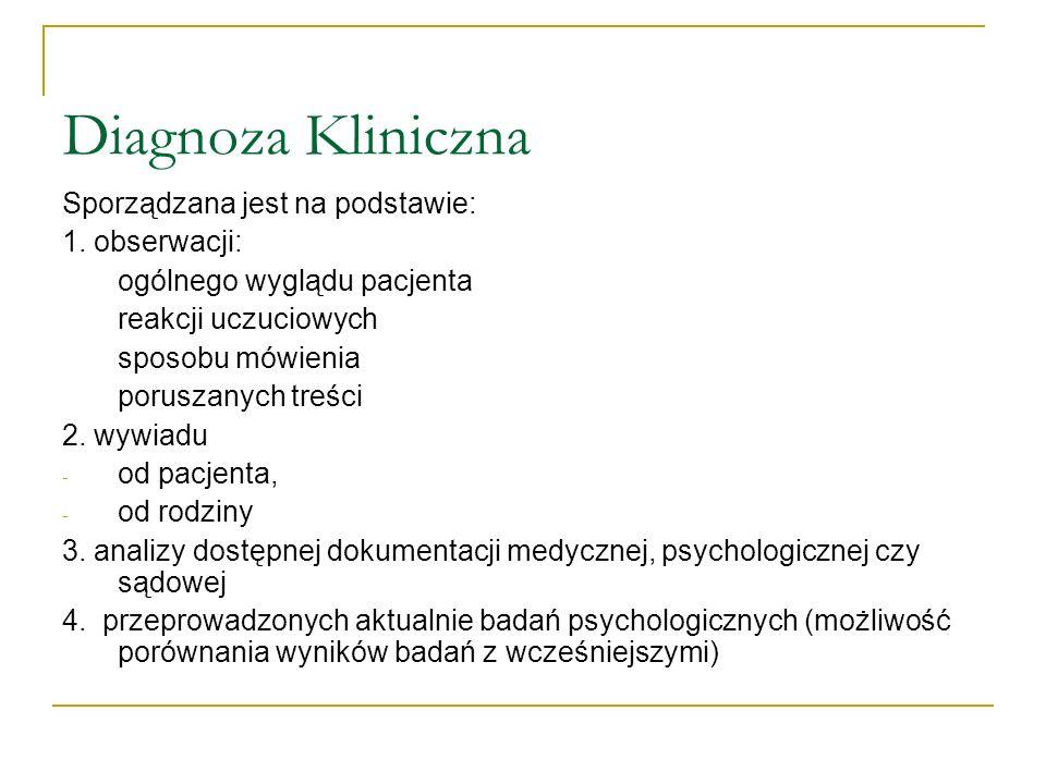 Diagnoza Kliniczna Sporządzana jest na podstawie: 1. obserwacji: ogólnego wyglądu pacjenta reakcji uczuciowych sposobu mówienia poruszanych treści 2.