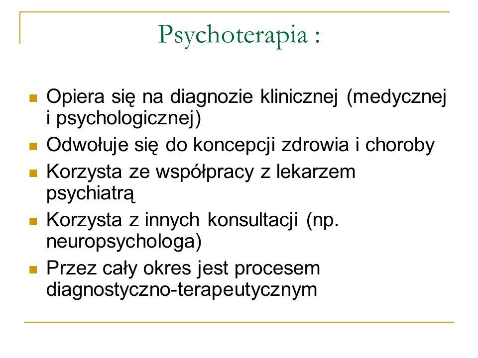 Psychoterapia : Opiera się na diagnozie klinicznej (medycznej i psychologicznej) Odwołuje się do koncepcji zdrowia i choroby Korzysta ze współpracy z