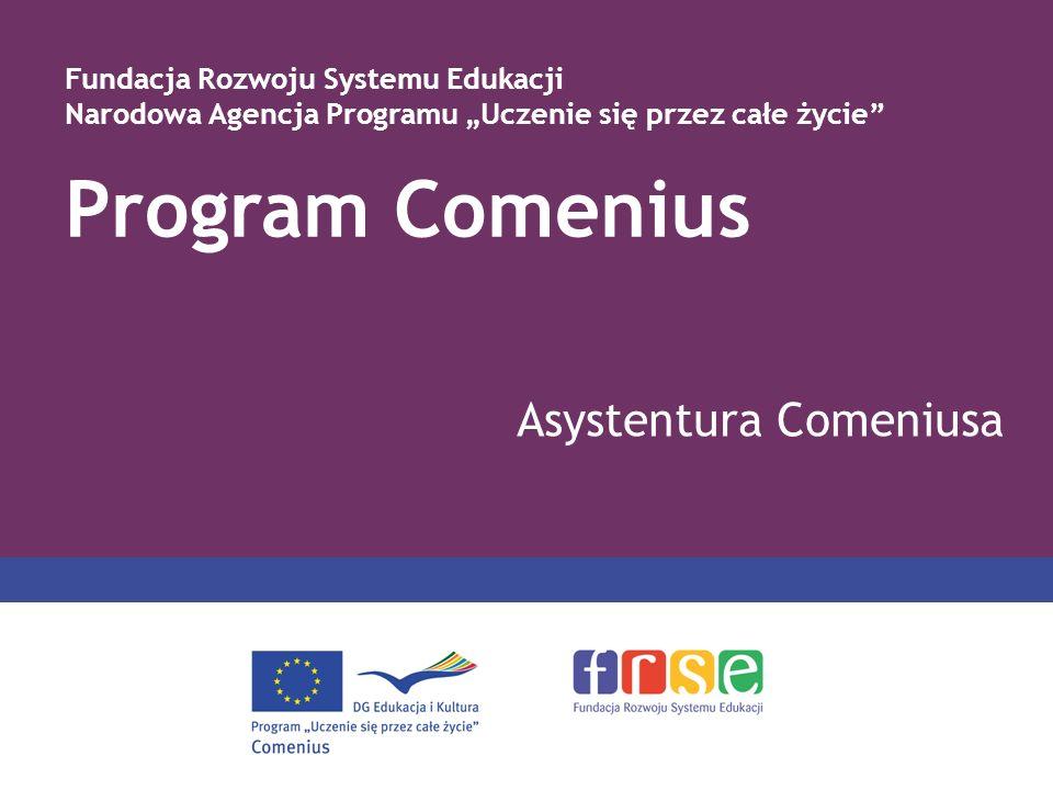 PROGRAM MOBILNOŚCI COMENIUSA Asystentura Comeniusa to staże pedagogiczne przyszłych nauczycieli trwające od 3 do 10 miesięcy.