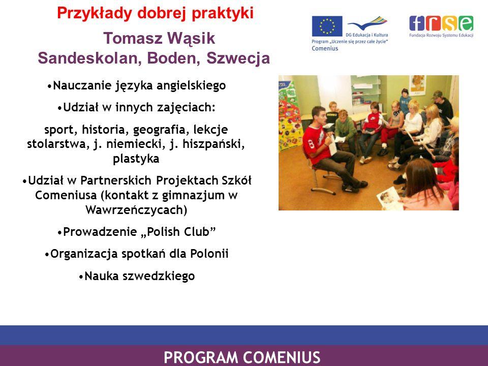 Tomasz Wąsik Sandeskolan, Boden, Szwecja PROGRAM COMENIUS Przykłady dobrej praktyki Nauczanie języka angielskiego Udział w innych zajęciach: sport, hi