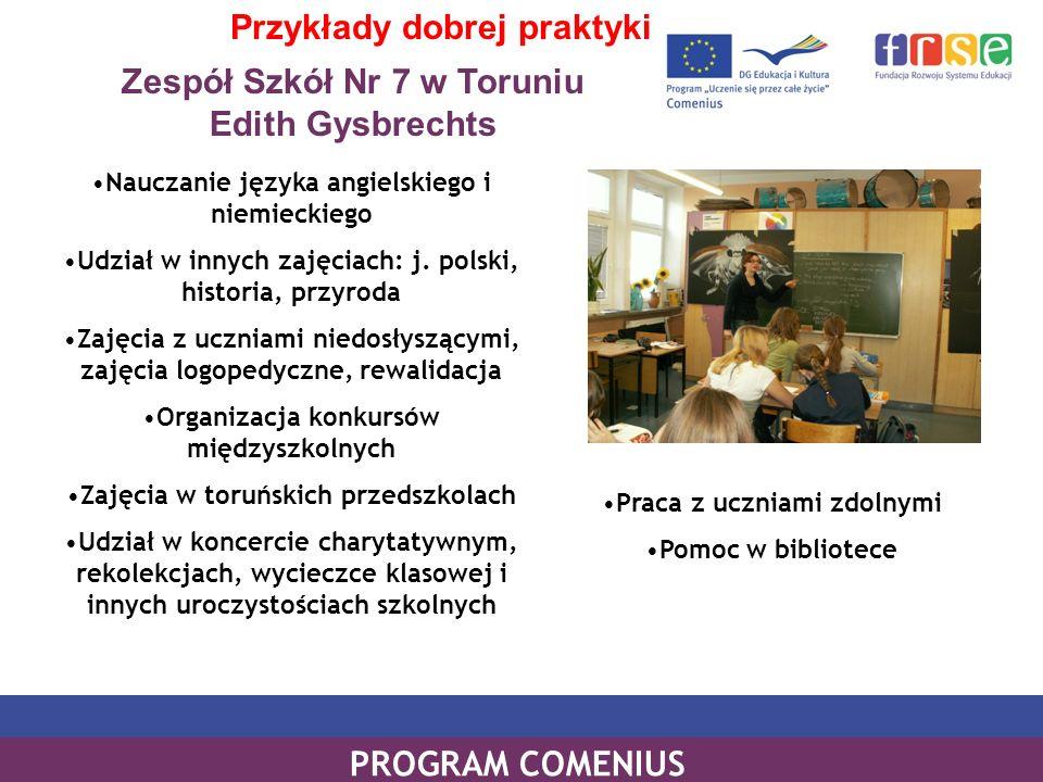 Zespół Szkół Nr 7 w Toruniu Edith Gysbrechts PROGRAM COMENIUS Przykłady dobrej praktyki Nauczanie języka angielskiego i niemieckiego Udział w innych z