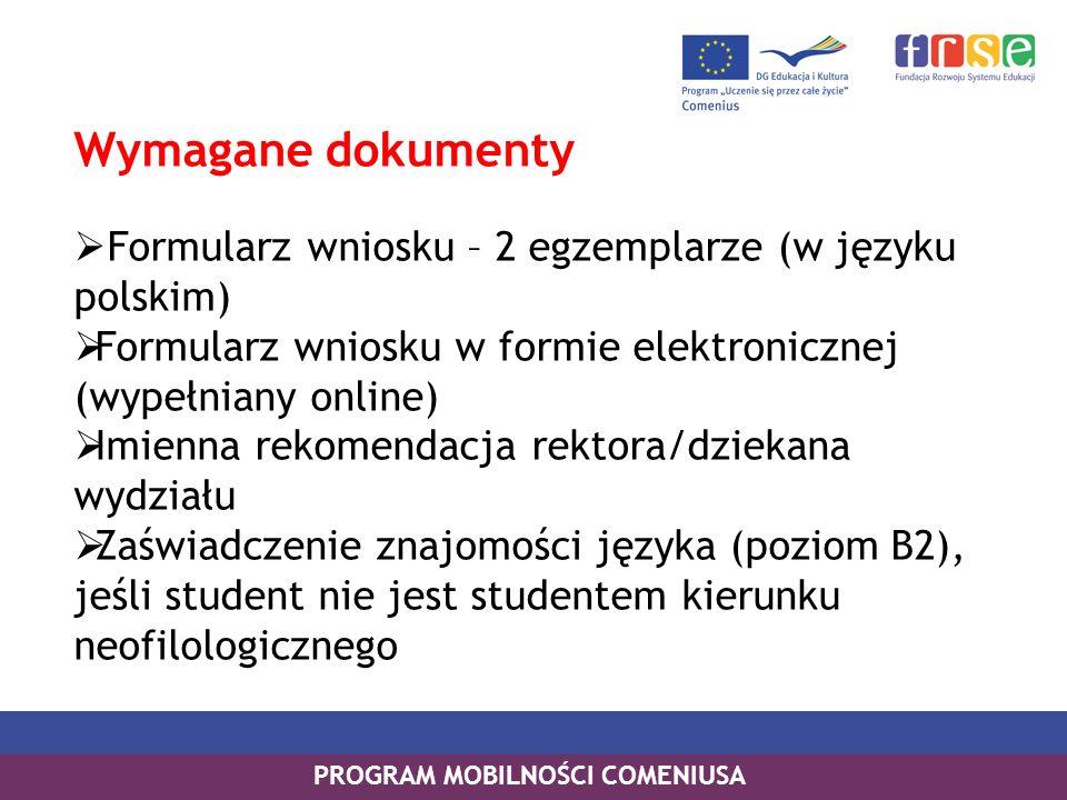 Wymagane dokumenty Formularz wniosku – 2 egzemplarze (w języku polskim) Formularz wniosku w formie elektronicznej (wypełniany online) Imienna rekomend