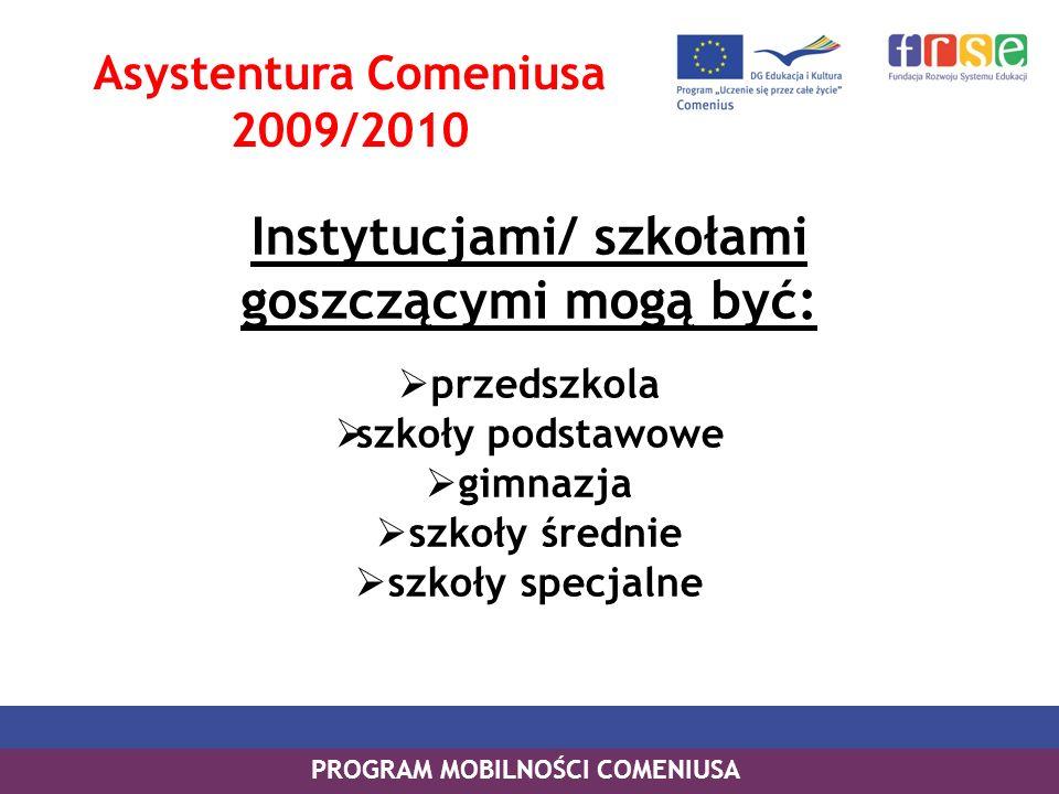 PROGRAM MOBILNOŚCI COMENIUSA Instytucjami/ szkołami goszczącymi mogą być: przedszkola szkoły podstawowe gimnazja szkoły średnie szkoły specjalne Asyst