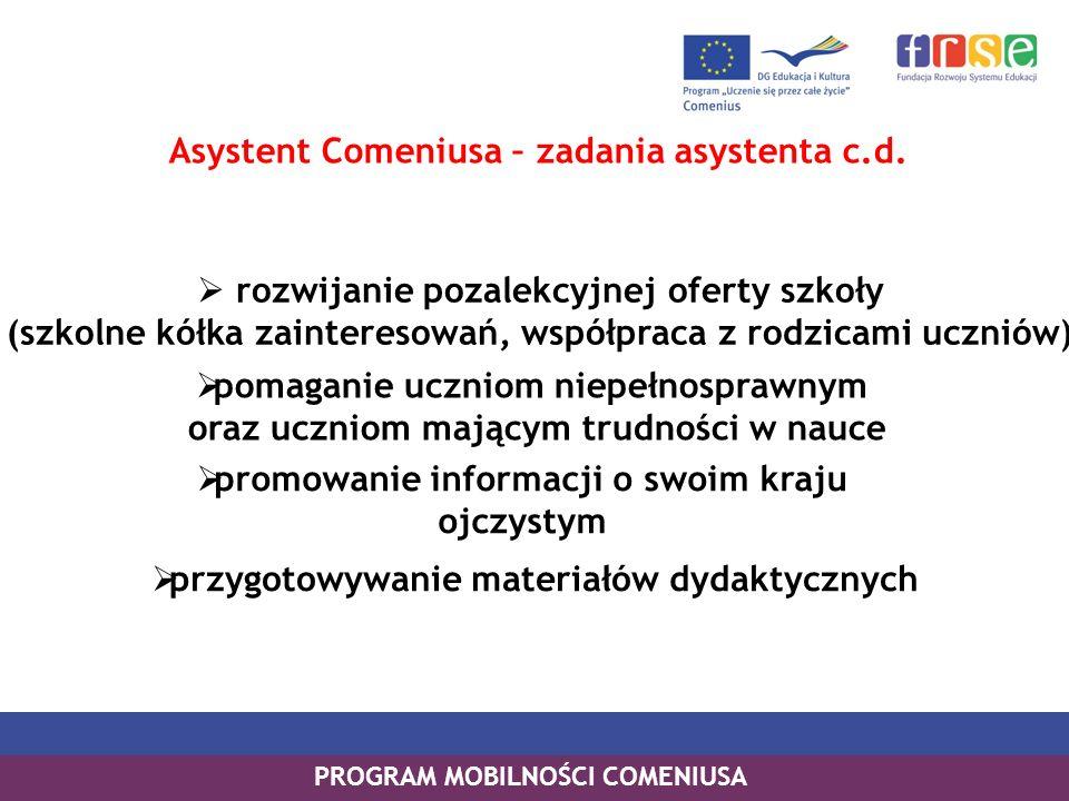 Asystent Comeniusa – zadania asystenta c.d. PROGRAM MOBILNOŚCI COMENIUSA rozwijanie pozalekcyjnej oferty szkoły (szkolne kółka zainteresowań, współpra