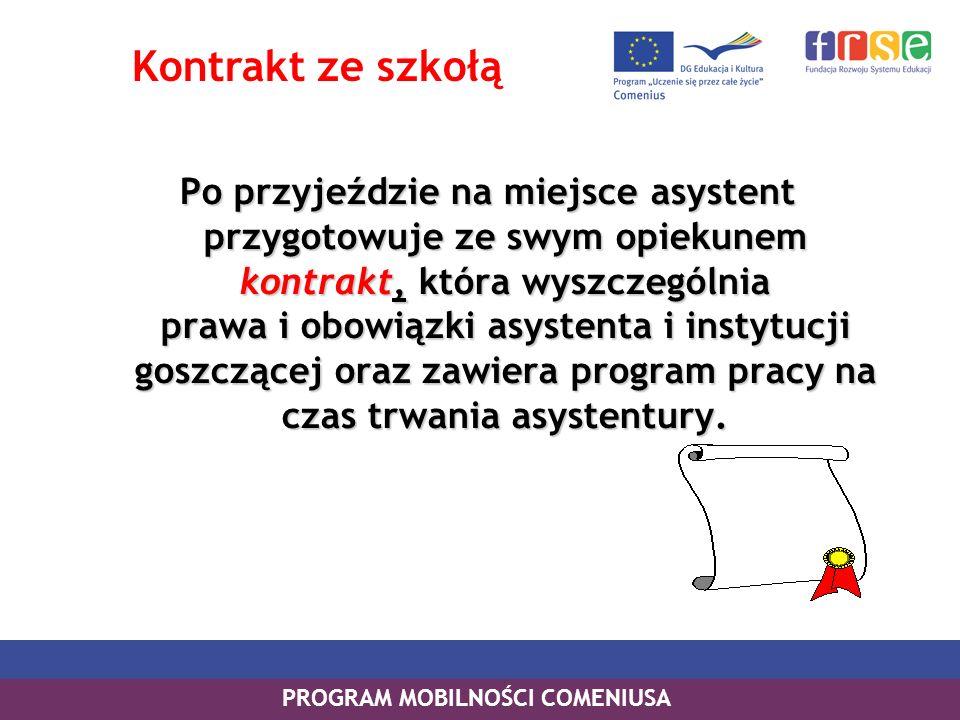 PROGRAM MOBILNOŚCI COMENIUSA Asystenci Comeniusa Dofinansowanie przeznaczone jest na: Podróż Utrzymanie Przygotowanie kulturowe/pedagogiczne/językowe Dofinansowanie wypłacane jest na podstawie umowy jaką asystenci podpisują z Narodową Agencją.