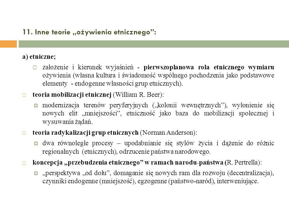 11. Inne teorie ożywienia etnicznego: a) etniczne; założenie i kierunek wyjaśnień - pierwszoplanowa rola etnicznego wymiaru ożywienia (własna kultura