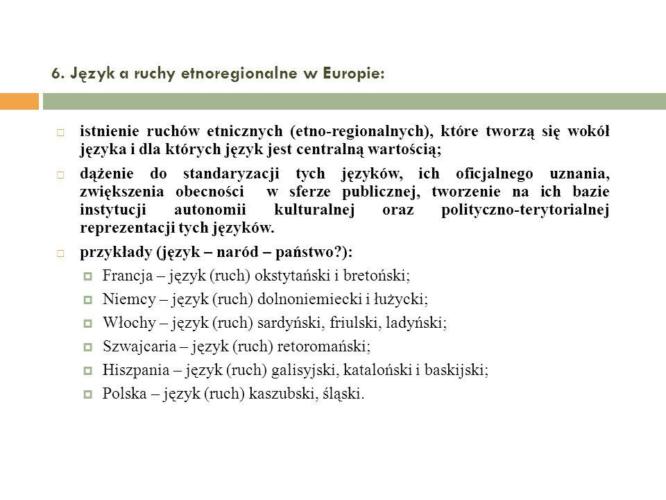 6. Język a ruchy etnoregionalne w Europie: istnienie ruchów etnicznych (etno-regionalnych), które tworzą się wokół języka i dla których język jest cen