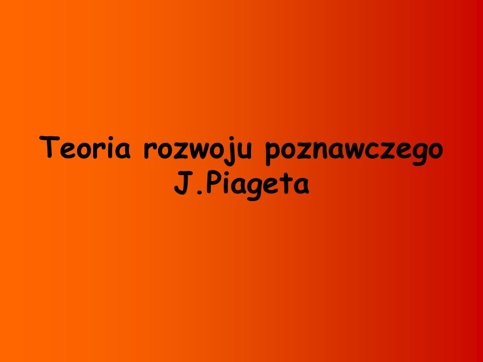 Teoria Piageta to koncepcja: powstała w oparciu o wielokierunkowe wykształcenie autora (filozofia, logika, biologia, psychologia, psychiatria), całościowa, stadialna.