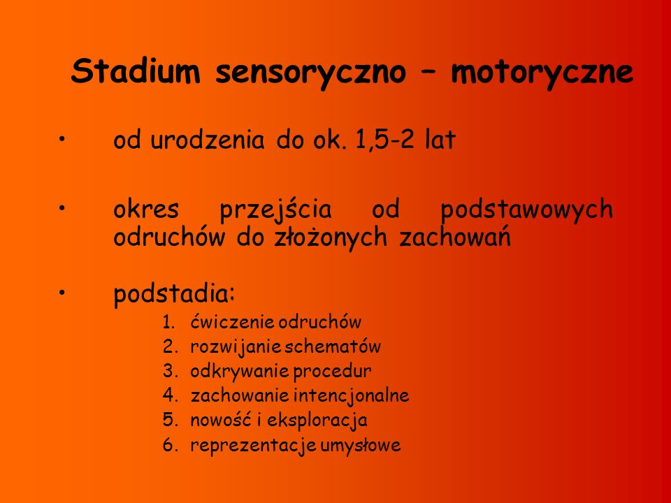 Stadium sensoryczno – motoryczne od urodzenia do ok. 1,5-2 lat okres przejścia od podstawowych odruchów do złożonych zachowań podstadia: 1.ćwiczenie o