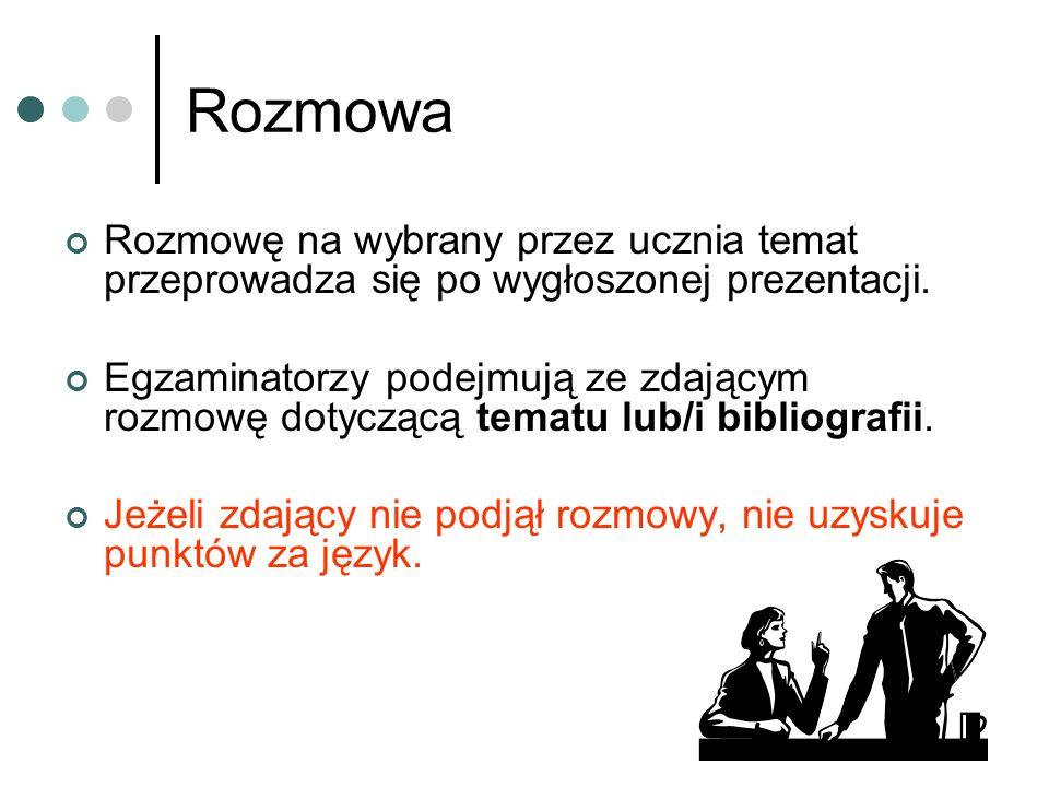 Zasady oceniania Za ustną część egzaminu zdający może uzyskać 20 punktów: za prezentację tematu: 5 pkt – 25% (3 za zawartość merytoryczną, 2 za kompozycję), za rozmowę: 7 pkt – 35% za język: 8 pkt – 40% (oceniany w obu częściach egzaminu) Zdający zdał egzamin maturalny w części ustnej z języka polskiego, co najmniej 30% jeżeli uzyskał co najmniej 30% punktów.