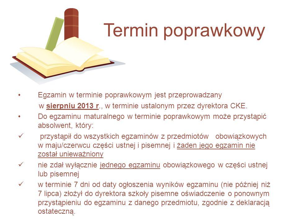 Egzamin w terminie poprawkowym jest przeprowadzany w sierpniu 2013 r., w terminie ustalonym przez dyrektora CKE. Do egzaminu maturalnego w terminie po