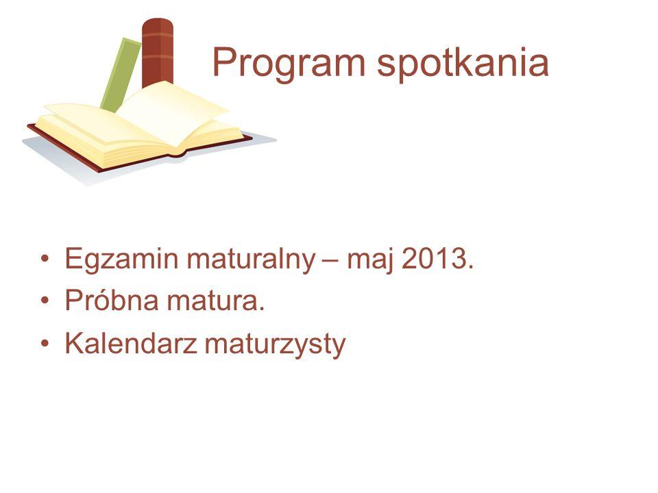 Egzamin maturalny – maj 2013. Próbna matura. Kalendarz maturzysty Program spotkania