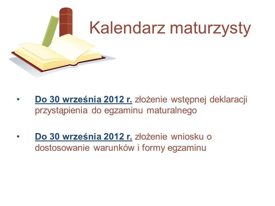 Do 30 września 2012 r. złożenie wstępnej deklaracji przystąpienia do egzaminu maturalnego Do 30 września 2012 r. złożenie wniosku o dostosowanie warun