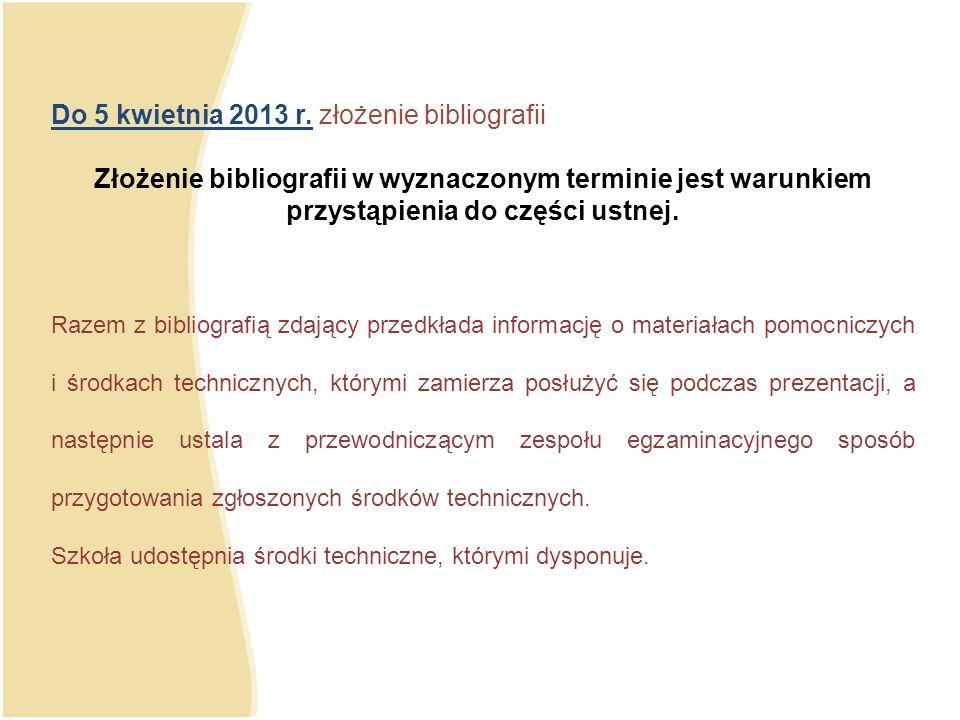 Do 5 kwietnia 2013 r. złożenie bibliografii Złożenie bibliografii w wyznaczonym terminie jest warunkiem przystąpienia do części ustnej. Razem z biblio