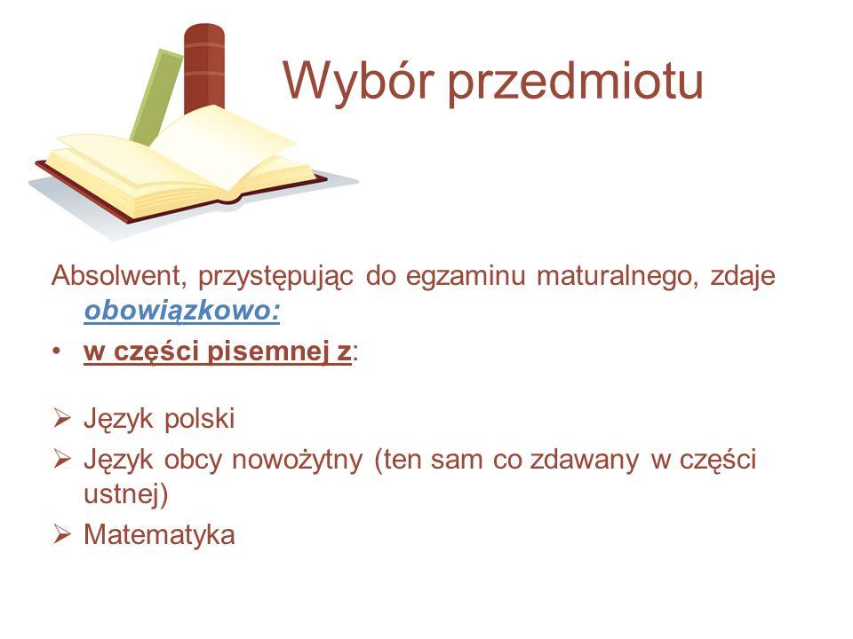 Absolwent, przystępując do egzaminu maturalnego, zdaje obowiązkowo: w części pisemnej z: Język polski Język obcy nowożytny (ten sam co zdawany w częśc