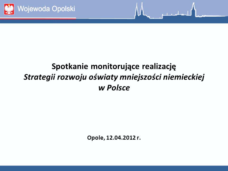 Spotkanie monitorujące realizację Strategii rozwoju oświaty mniejszości niemieckiej w Polsce Opole, 12.04.2012 r.