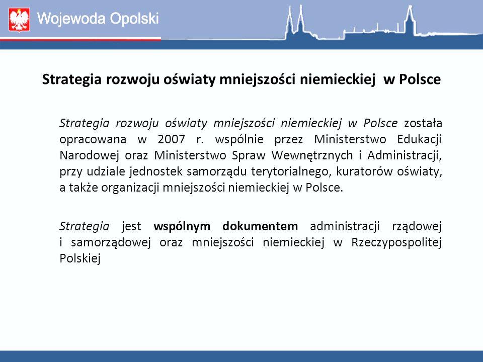 Strategia rozwoju oświaty mniejszości niemieckiej w Polsce została opracowana w 2007 r. wspólnie przez Ministerstwo Edukacji Narodowej oraz Ministerst