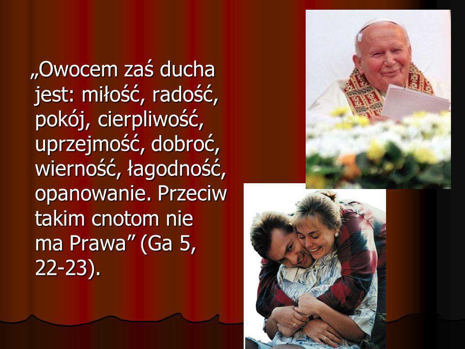 Owocem zaś ducha jest: miłość, radość, pokój, cierpliwość, uprzejmość, dobroć, wierność, łagodność, opanowanie. Przeciw takim cnotom nie ma Prawa (Ga
