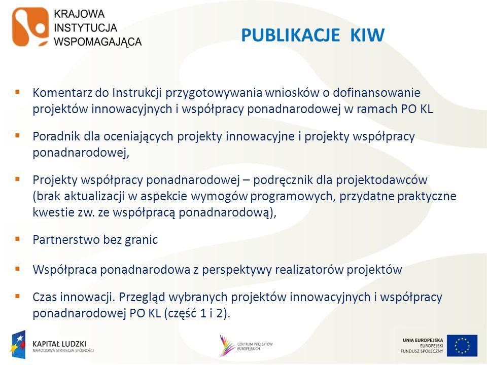 PUBLIKACJE KIW Komentarz do Instrukcji przygotowywania wniosków o dofinansowanie projektów innowacyjnych i współpracy ponadnarodowej w ramach PO KL Po