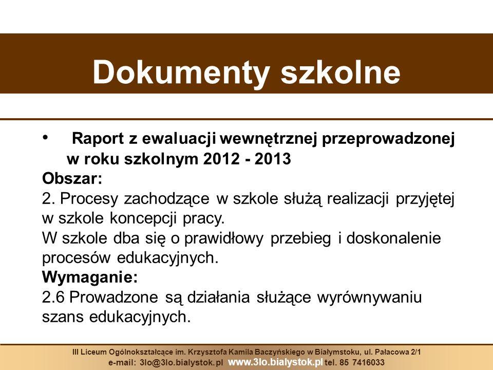 Dokumenty szkolne III Liceum Ogólnokształcące im. Krzysztofa Kamila Baczyńskiego w Białymstoku, ul. Pałacowa 2/1 e-mail: 3lo@3lo.bialystok.pl www.3lo.