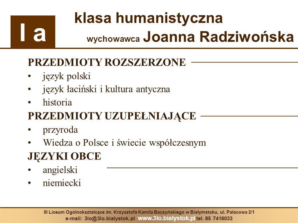 klasa humanistyczna wychowawca Joanna Radziwońska PRZEDMIOTY ROZSZERZONE język polski język łaciński i kultura antyczna historia PRZEDMIOTY UZUPEŁNIAJ
